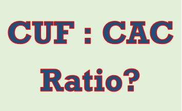 Do you know your CUF:CAC ratio?